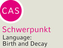"Neuer CAS-Schwerpunkt ""Language, Birth and Decay"""